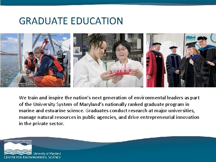 GRADUATE EDUCATION category goes here and here We train and inspire the nation's next