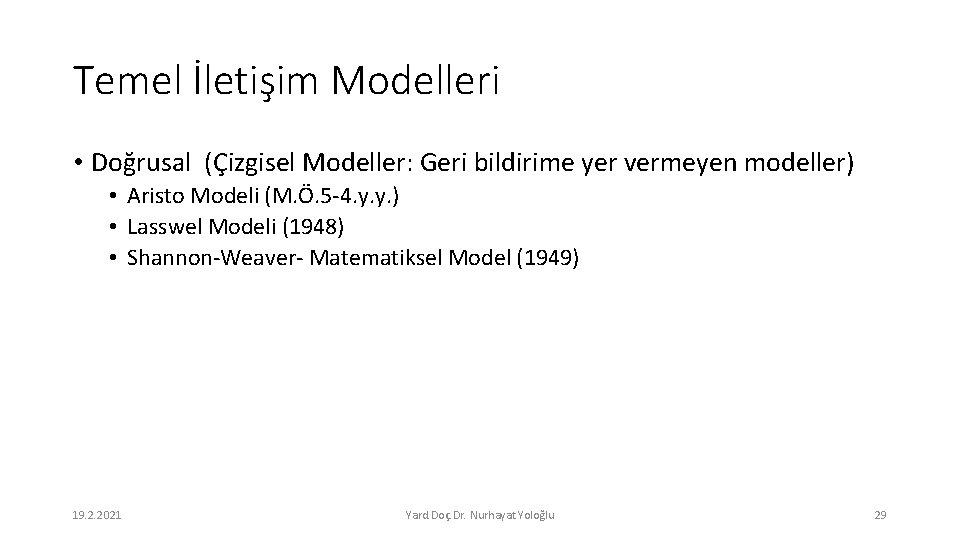 Temel İletişim Modelleri • Doğrusal (Çizgisel Modeller: Geri bildirime yer vermeyen modeller) • Aristo