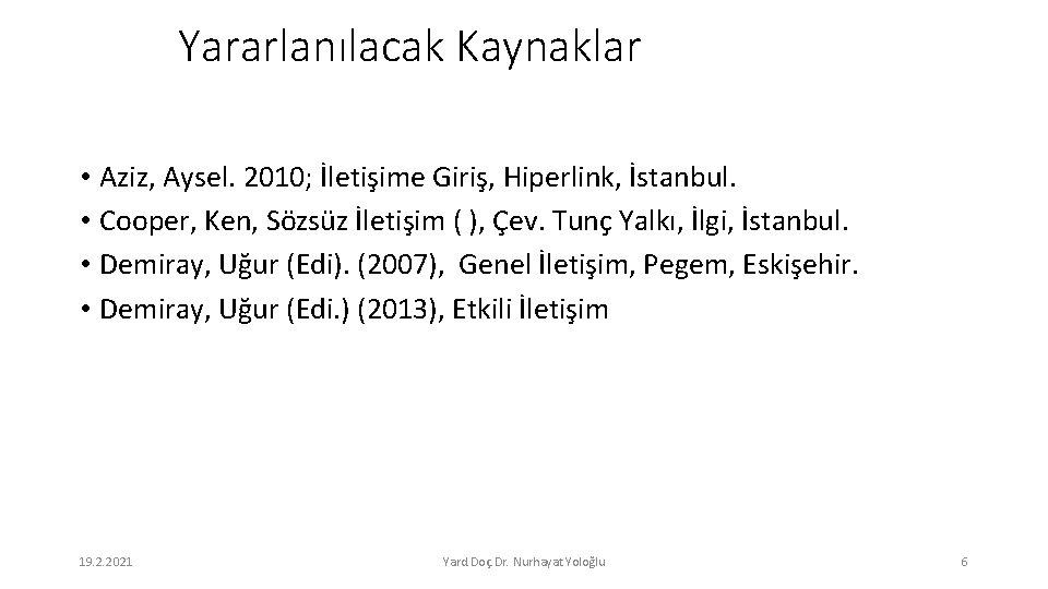 Yararlanılacak Kaynaklar • Aziz, Aysel. 2010; İletişime Giriş, Hiperlink, İstanbul. • Cooper, Ken, Sözsüz