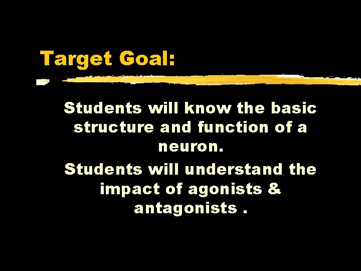 Target Goal: Students will know the basic structure and function of a neuron. Students