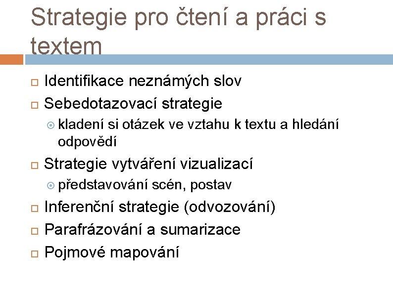 Strategie pro čtení a práci s textem Identifikace neznámých slov Sebedotazovací strategie kladení si