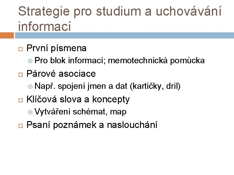 Strategie pro studium a uchovávání informací První písmena Pro blok informací; memotechnická pomůcka Párové