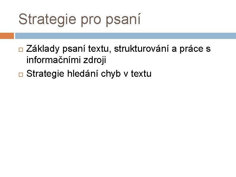 Strategie pro psaní Základy psaní textu, strukturování a práce s informačními zdroji Strategie hledání