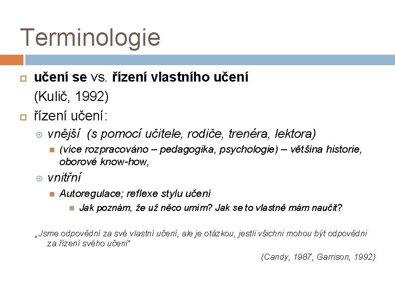Terminologie učení se vs. řízení vlastního učení (Kulič, 1992) řízení učení: vnější (s pomocí