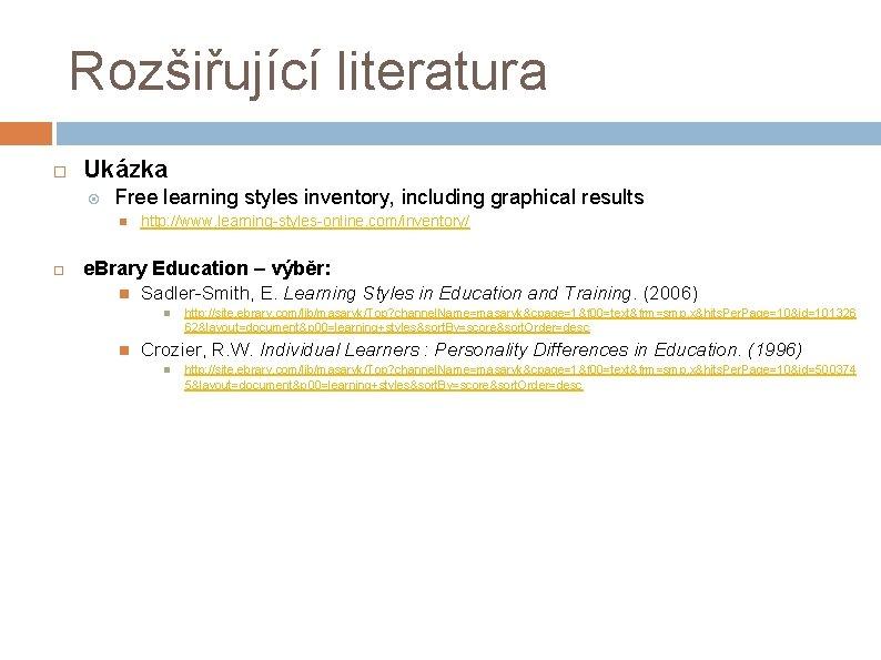 Rozšiřující literatura Ukázka Free learning styles inventory, including graphical results http: //www. learning-styles-online. com/inventory/
