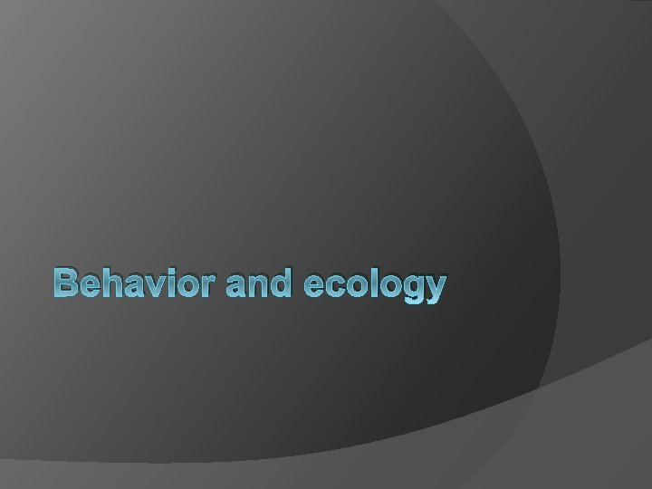 Behavior and ecology