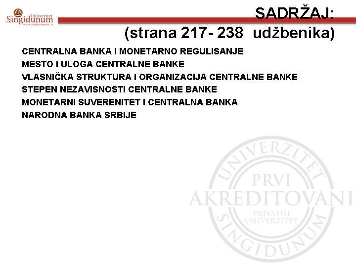 SADRŽAJ: (strana 217 - 238 udžbenika) CENTRALNA BANKA I MONETARNO REGULISANJE MESTO I ULOGA