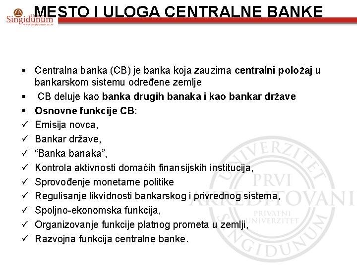 MESTO I ULOGA CENTRALNE BANKE § Centralna banka (CB) je banka koja zauzima centralni