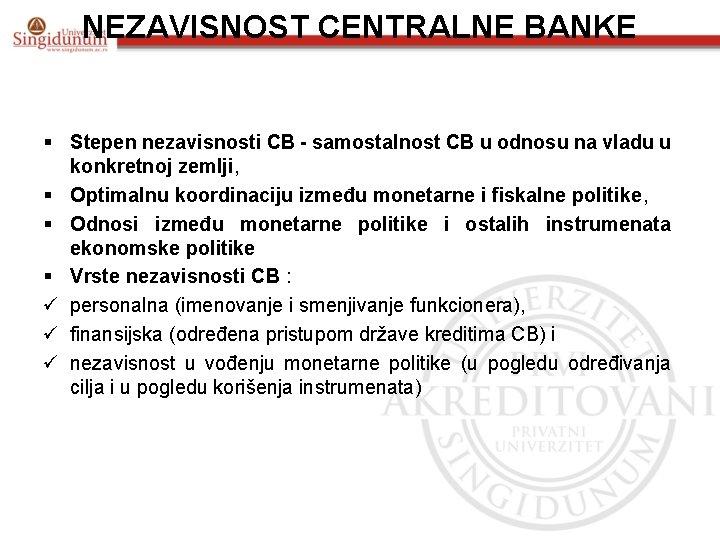 NEZAVISNOST CENTRALNE BANKE § Stepen nezavisnosti CB - samostalnost CB u odnosu na vladu