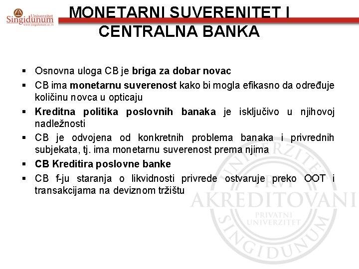 MONETARNI SUVERENITET I CENTRALNA BANKA § Osnovna uloga CB je briga za dobar novac