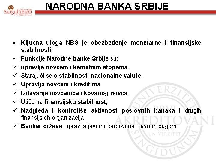 NARODNA BANKA SRBIJE § Ključna uloga NBS je obezbeđenje monetarne i finansijske stabilnosti §
