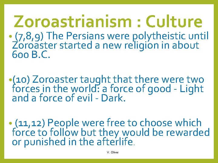 Zoroastrianism : Culture • (7, 8, 9) The Persians were polytheistic until Zoroaster started