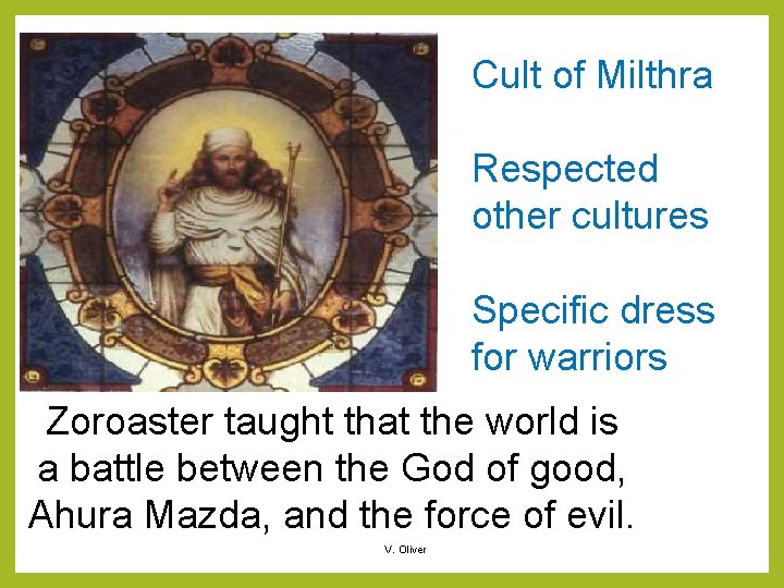 Cult of Milthra Respected other cultures Specific dress for warriors Zoroaster taught that the