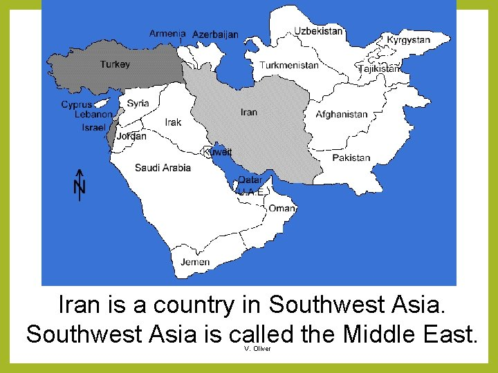 Iran is a country in Southwest Asia is called the Middle East. V. Oliver