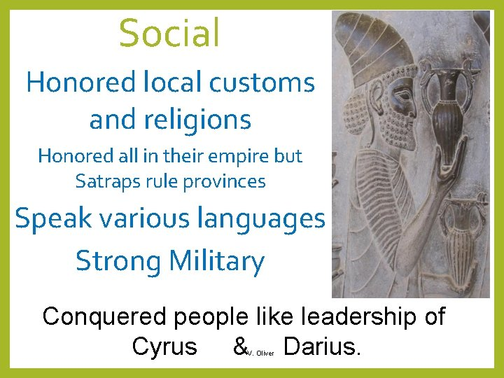 Social Honored local customs and religions Honored all in their empire but Satraps rule