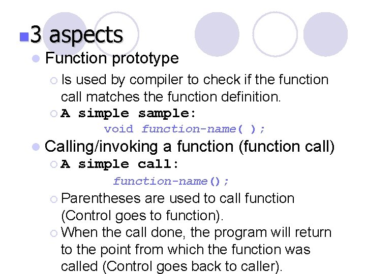 n 3 aspects l Function prototype ¡ Is used by compiler to check if
