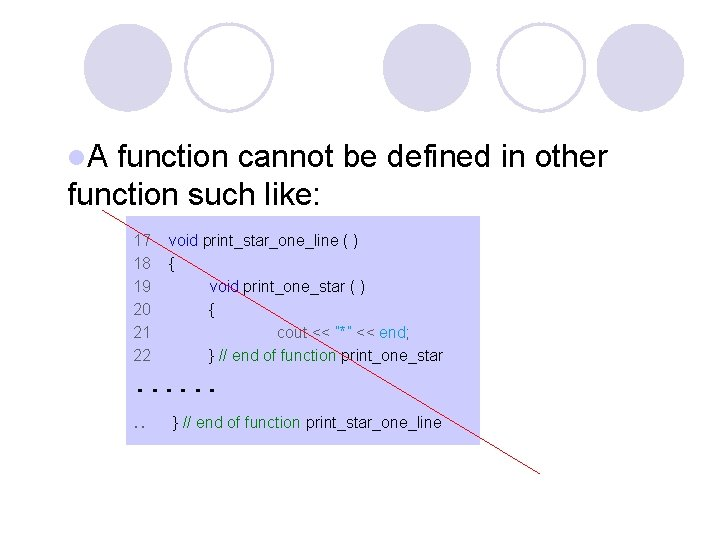 l. A function cannot be defined in other function such like: 17 18 19