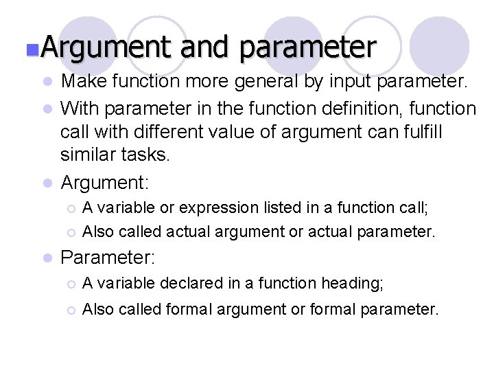 n. Argument and parameter l Make function more general by input parameter. l With