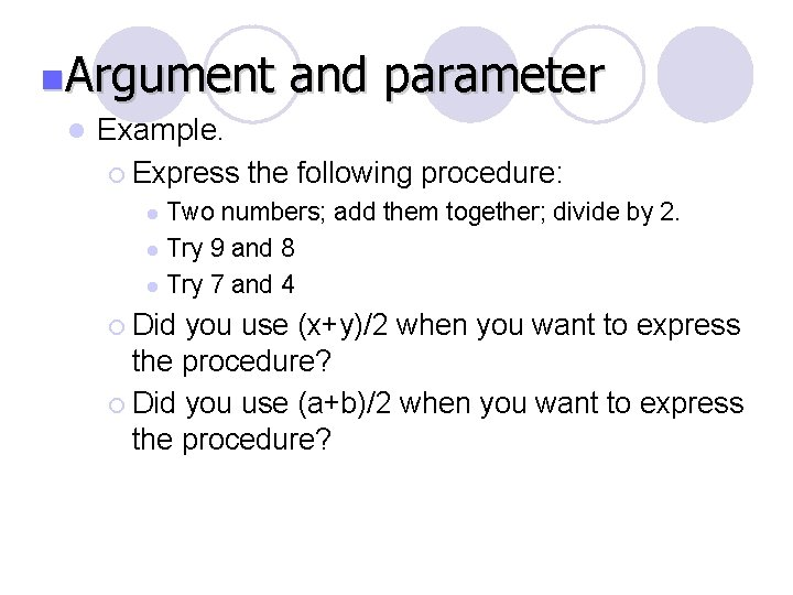 n. Argument l Example. ¡ Express and parameter the following procedure: Two numbers; add