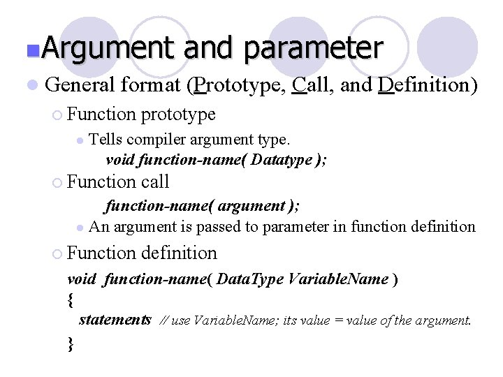 n. Argument l General format (Prototype, Call, and Definition) ¡ Function l and parameter