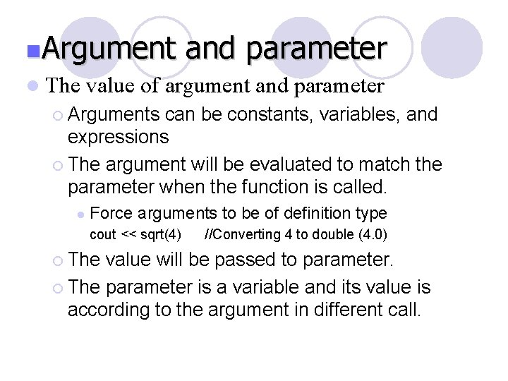 n. Argument l The and parameter value of argument and parameter ¡ Arguments can