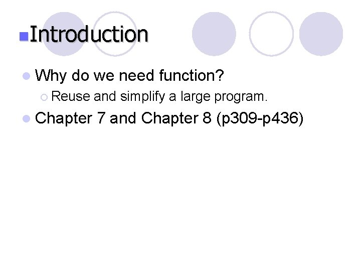 n. Introduction l Why do we need function? ¡ Reuse l Chapter and simplify