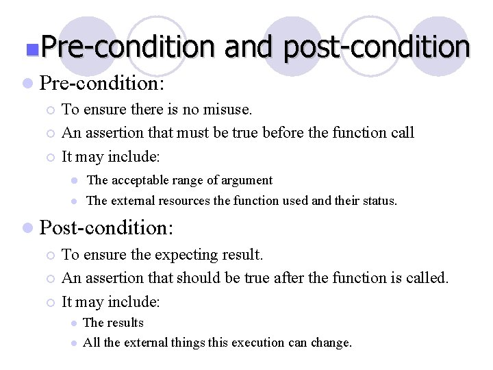 n. Pre-condition and post-condition l Pre-condition: To ensure there is no misuse. ¡ An