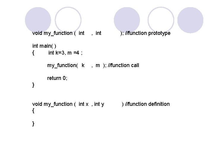 void my_function ( int , int ); //function prototype int main( ) { int