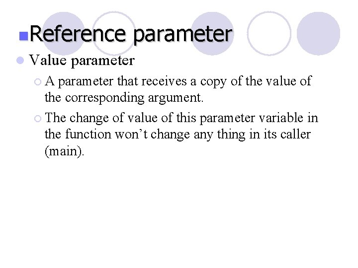 n. Reference l Value ¡A parameter that receives a copy of the value of
