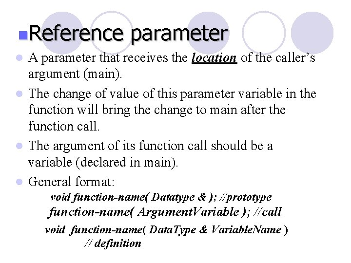 n. Reference parameter l A parameter that receives the location of the caller's argument