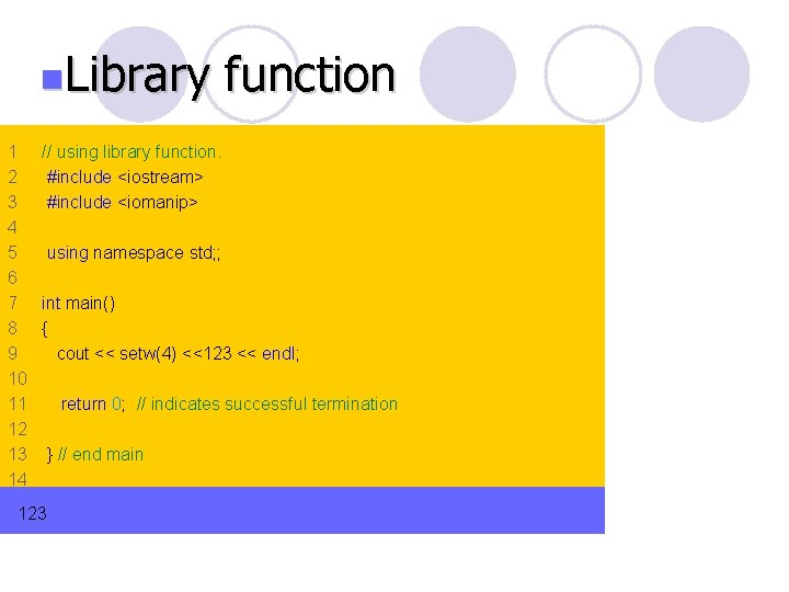 n. Library function 1 // using library function. 2 #include <iostream> 3 #include <iomanip>
