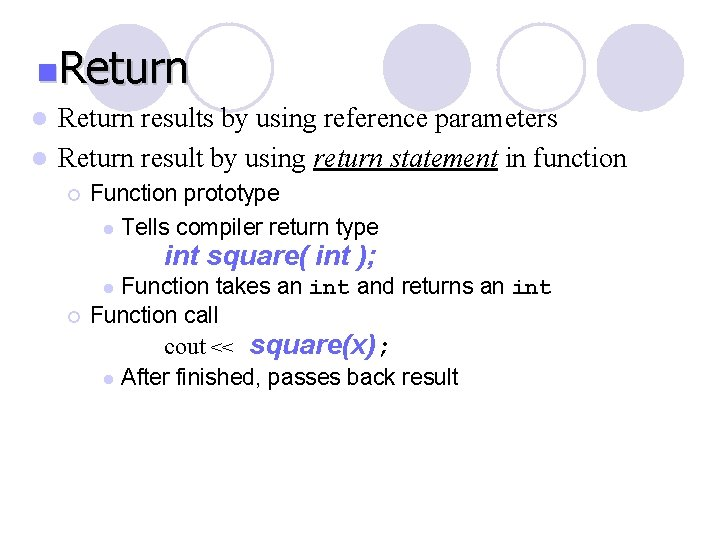 n. Return l Return results by using reference parameters l Return result by using