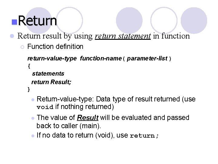 n. Return l Return result by using return statement in function ¡ Function definition
