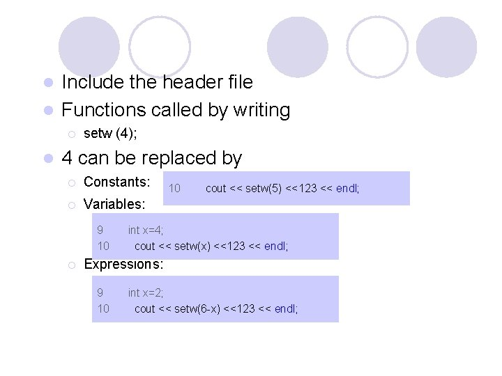 Include the header file l Functions called by writing l ¡ l setw (4);