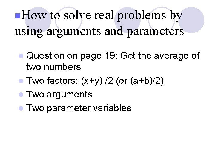 n. How to solve real problems by using arguments and parameters l Question on