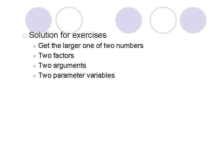 ¡ Solution for exercises Get the larger one of two numbers l Two factors