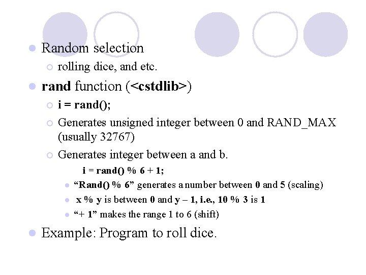 l Random selection ¡ l rolling dice, and etc. rand function (<cstdlib>) i =