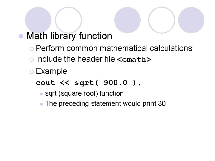 l Math library function ¡ Perform common mathematical calculations ¡ Include the header file