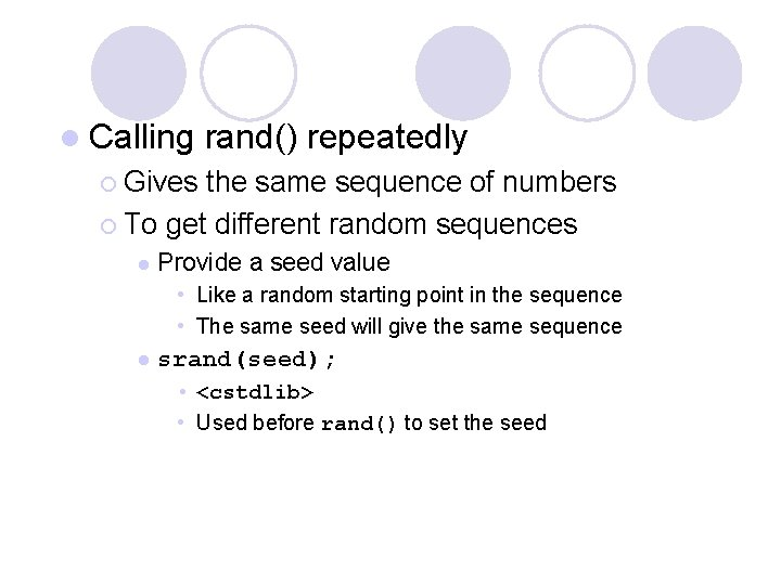 l Calling rand() repeatedly ¡ Gives the same sequence of numbers ¡ To get