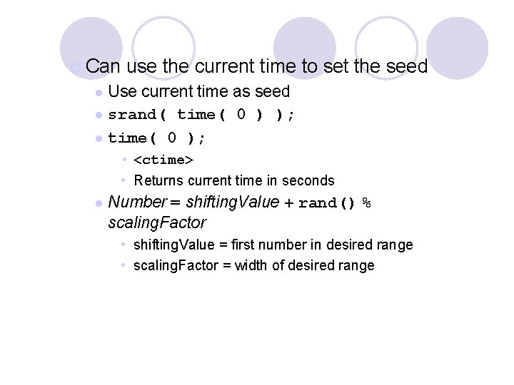 ¡ Can use the current time to set the seed Use current time as