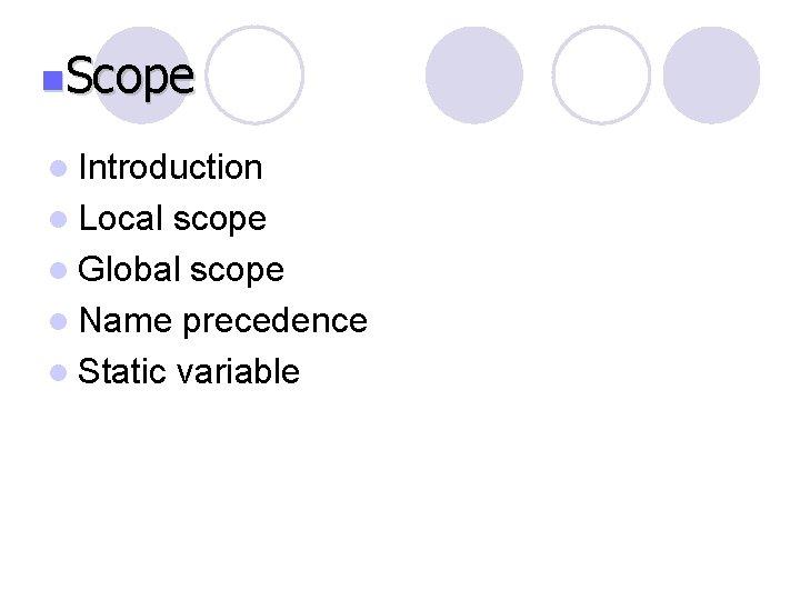 n. Scope l Introduction l Local scope l Global scope l Name precedence l