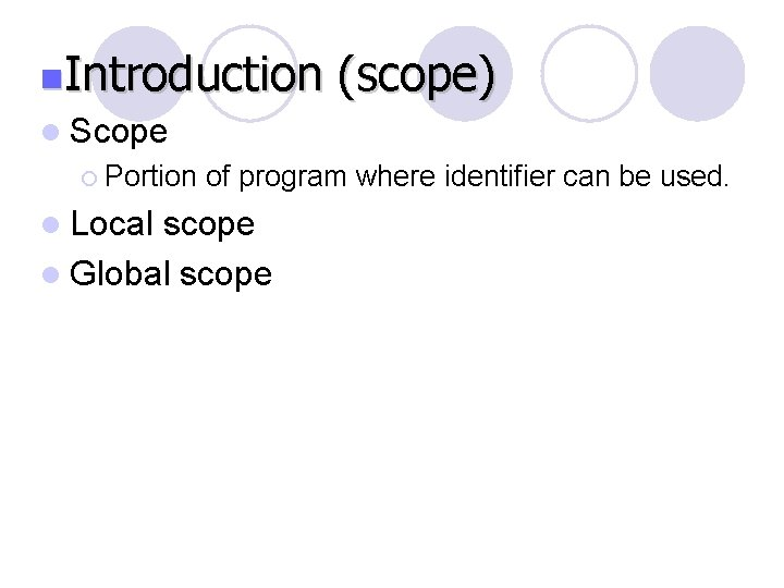 n. Introduction (scope) l Scope ¡ Portion l Local of program where identifier can