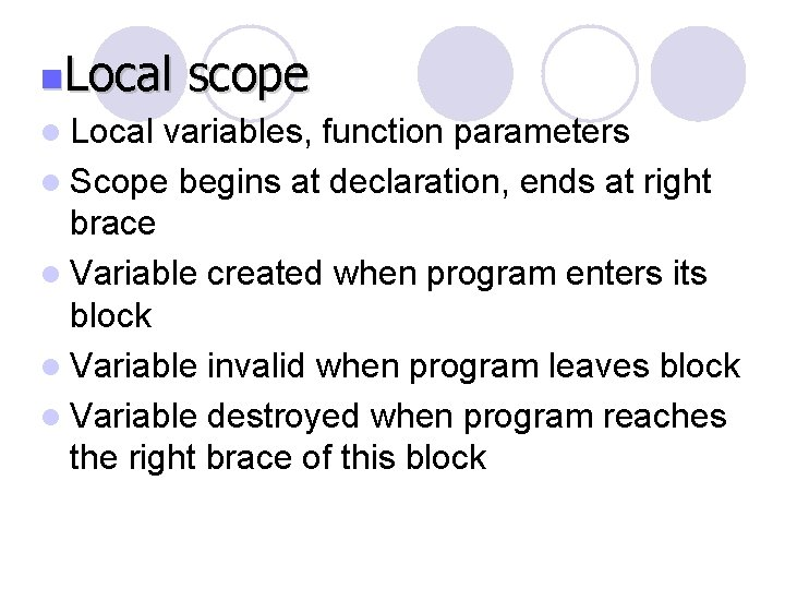 n. Local l Local scope variables, function parameters l Scope begins at declaration, ends