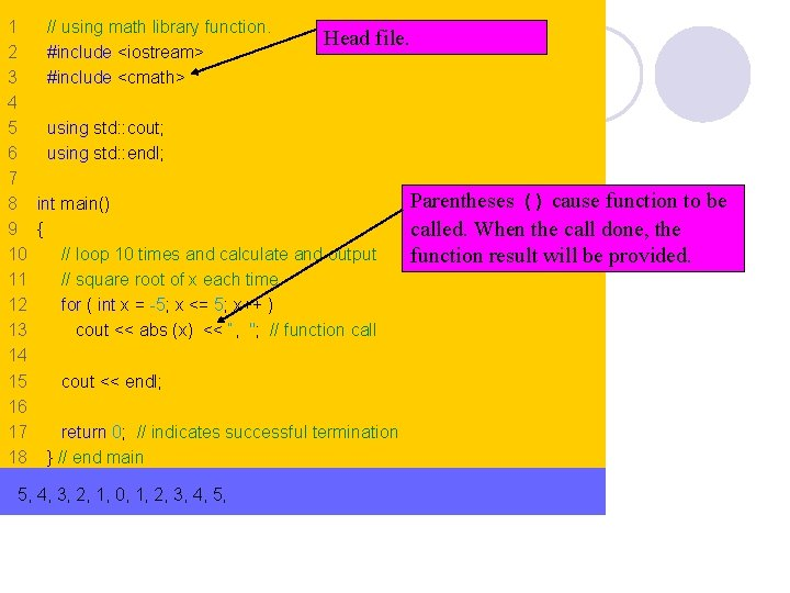 1 // using math library function. Head file. 2 #include <iostream> 3 #include <cmath>