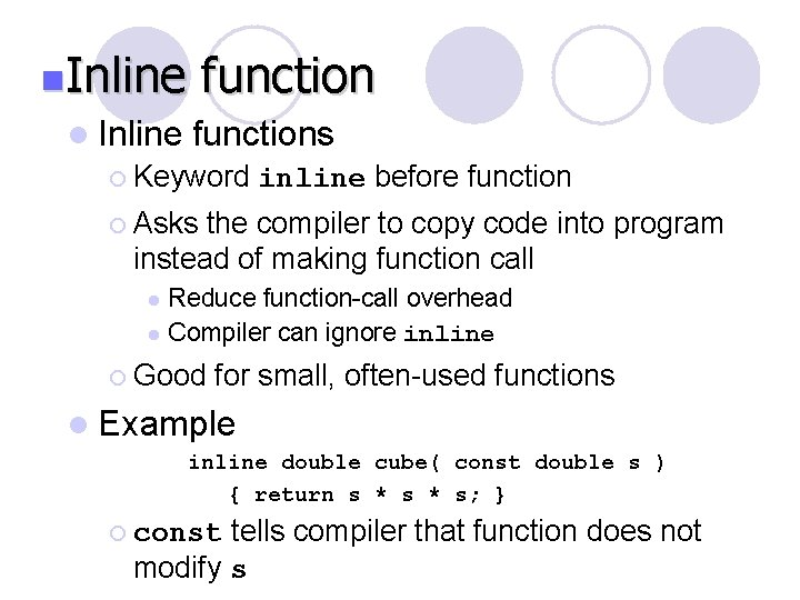 n. Inline function l Inline functions ¡ Keyword inline before function ¡ Asks the