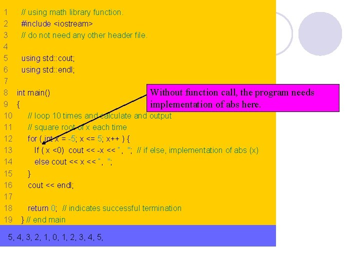 1 // using math library function. 2 #include <iostream> 3 // do not need