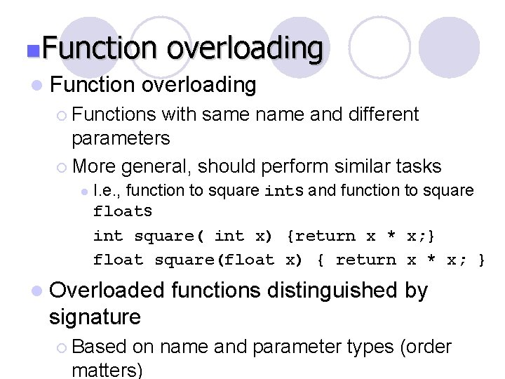 n. Function l Function overloading ¡ Functions with same name and different parameters ¡