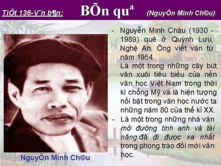 TiÕt 136 V¨n b¶n: BÕn quª NguyÔn Minh Ch©u (NguyÔn Minh Ch©u) Nguyễn Minh