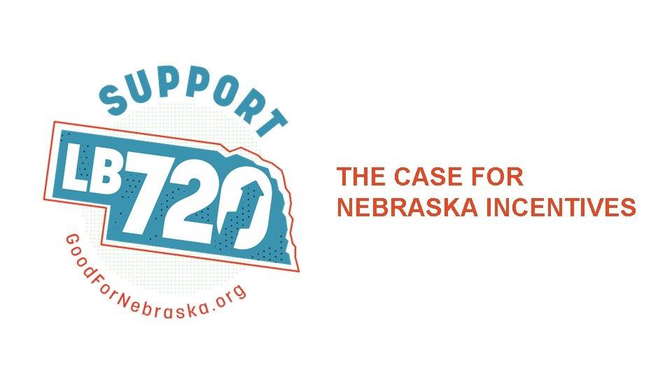 THE CASE FOR NEBRASKA INCENTIVES