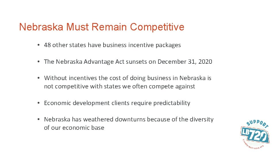 Nebraska Must Remain Competitive • 48 other states have business incentive packages • The